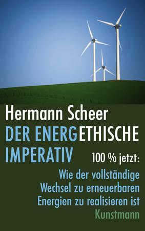 Der energethische Imperativ 100 % jetzt: Wie der vollständige Wechsel zu erneuerbaren Energien zu realisieren ist